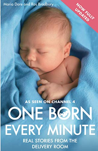 One Born Every Minute: Real Stories from the Delivery Room by Maria Dore