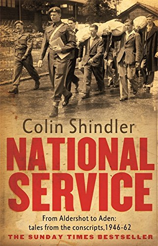 National Service: From Aldershot to Aden: tales from the conscripts, 1946-62 By Colin Shindler
