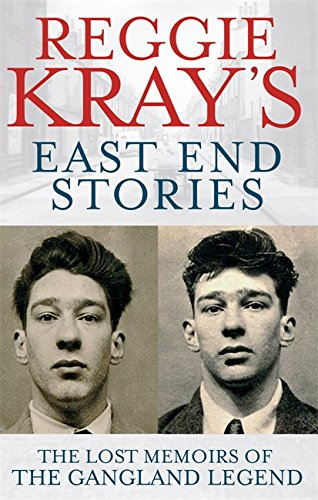 Reggie Kray's East End Stories: The lost memoirs of the gangland legend By Reg Kray