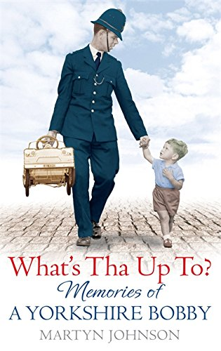 What's Tha Up To?: Memories of a Yorkshire Bobby by Martyn Johnson