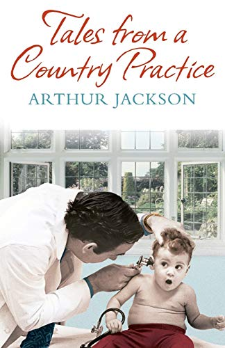 Tales From A Country Practice By Dr Arthur Jackson