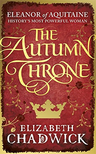 The Autumn Throne (Eleanor of Aquitaine trilogy) By Elizabeth Chadwick