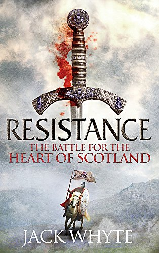 Resistance: The Bravehearts Chronicles by Jack Whyte