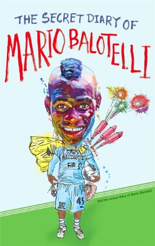 The Secret Diary of Mario Balotelli By Bruno Vincent