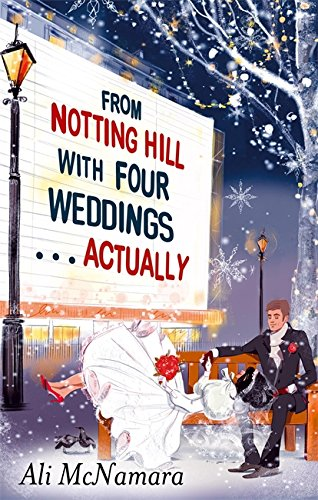 From Notting Hill with Four Weddings Actually (The Notting Hill Series) By Ali McNamara