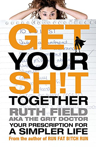 Get Your Sh!t Together By Ruth Field