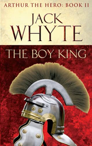 The Boy King: Legends of Camelot 2 (Arthur the Hero - Book II) by Jack Whyte