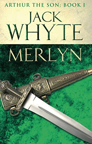Merlyn: Legends of Camelot 6 (Arthur the Son - Book I) by Jack Whyte