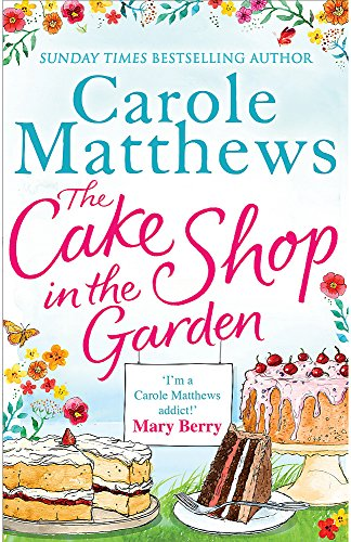 The Cake Shop in the Garden: A lovely, heart-warming read about love, life, family and cake! By Carole Matthews
