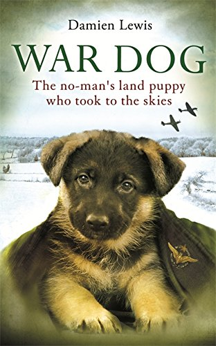 War Dog: The No-Man's Land Puppy Who Took to the Skies by Damien Lewis