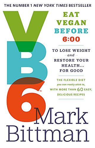 VB6: Eat Vegan Before 6:00 to Lose Weight and Restore Your Health... for Good by Mark Bittman