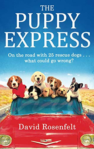 The Puppy Express: On the Road with 25 Rescue Dogs... What Could Go Wrong? by David Rosenfelt