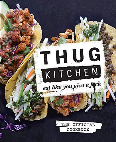 Thug Kitchen: Eat Like You Give a F**k by . Book The Cheap Fast Free Post
