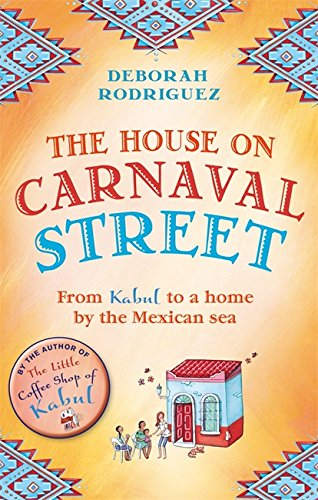 The House on Carnaval Street: From Kabul to a Home by the Mexican Sea by Deborah Rodriguez