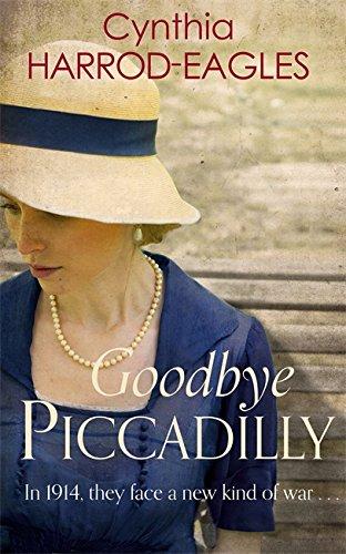 Goodbye Piccadilly: War at Home, 1914 By Cynthia Harrod-Eagles