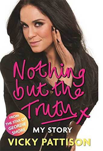 Nothing but the Truth: My Story by Vicky Pattison