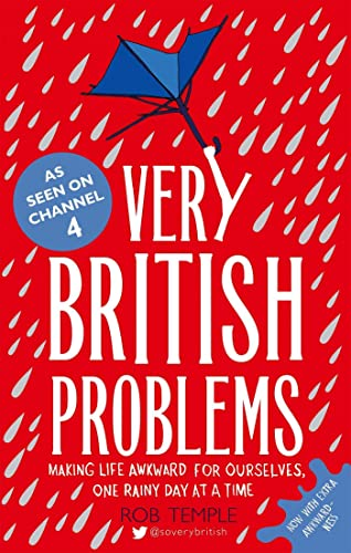 Very British Problems: Making Life Awkward for Ourselves, One Rainy Day at a Time By Rob Temple