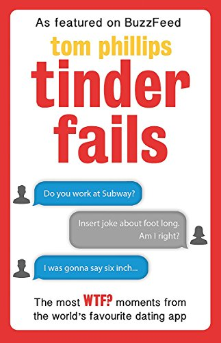 Tinder Fails: The Most WTF? Moments from the World's Favourite Dating App by Tom Phillips