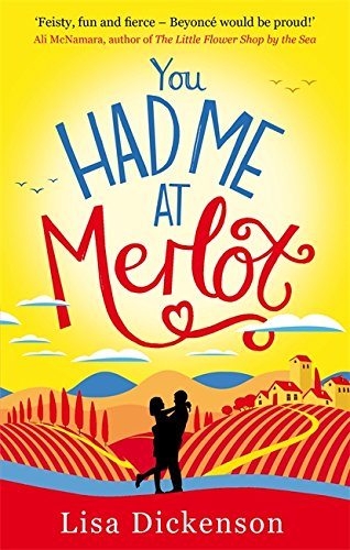 You Had Me at Merlot: The Complete Novel by Lisa Dickenson