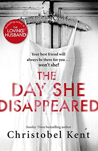 The Day She Disappeared: From the bestselling author of The Loving Husband By Christobel Kent