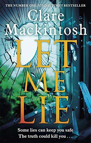 Let Me Lie: The Number One Sunday Times Bestseller By Clare Mackintosh