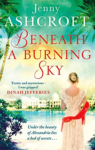 Beneath a Burning Sky: A thrilling mystery. An epic love story. By Jenny Ashcroft