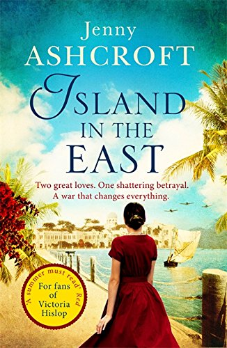 Island in the East: Two great loves. One shattering betrayal. A war that changes everything. by Jenny Ashcroft