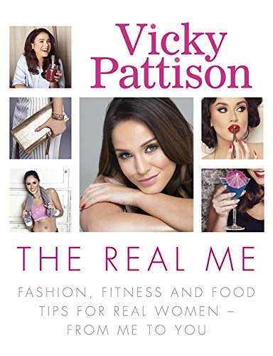 The Real Me: Fashion, Fitness and Food Tips for Real Women - From Me to You by Vicky Pattison