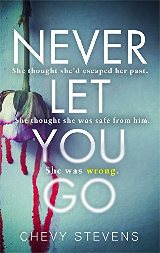 Never Let You Go: A heart-stopping psychological thriller you won't be able to put down by Chevy Stevens