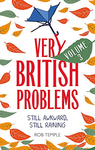 Very British Problems Volume III: Still Awkward, Still Raining by Rob Temple