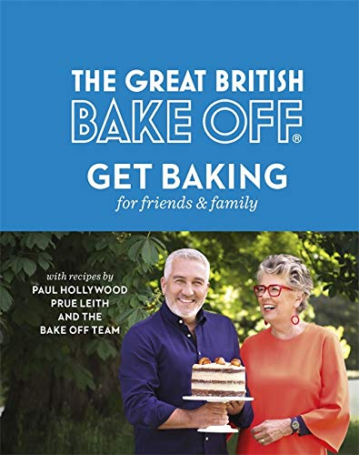 The Great British Bake Off: Get Baking for Friends and Family By The Bake Off Team