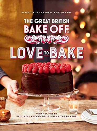 The Great British Bake Off: Love to Bake By The Bake Off Team