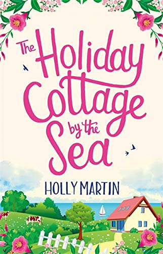 The Holiday Cottage by the Sea By Holly Martin
