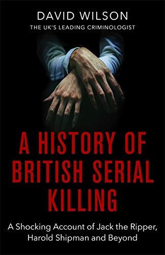 A History Of British Serial Killing By David Wilson