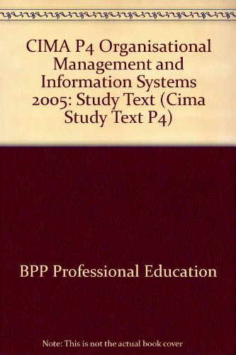 CIMA P4 Organisational Management and Information Systems: Study Text: 2005 by BPP Professional Education