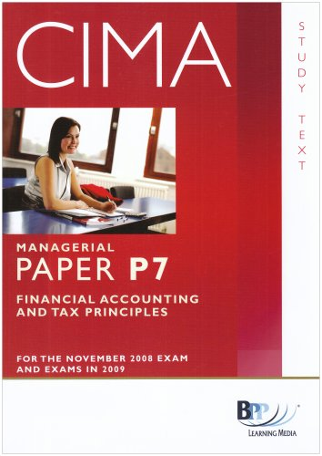CIMA - P7: Financial Accounting and Tax Principles: Study Text By BPP Learning Media