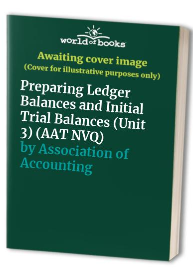 AAT NVQ: Unit 3: Preparing Ledger Balances and Initial Trial Balances: Foundation Stage: Kit (2000) by Association of Accounting Technicians