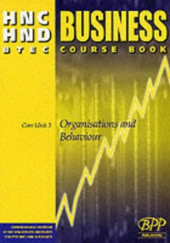 HNC/HND BTEC Core Unit 3 Organisations and Behaviour: Business Course Book by BPP