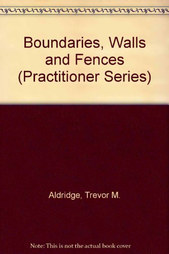 Boundaries, Walls and Fences (Practitioner Series) By Trevor M. Aldridge (QC)