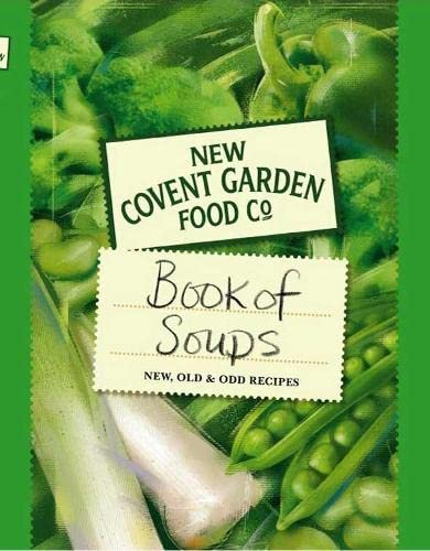 New Covent Garden Book of Soups: New, Old and Odd Recipes by New Covent Garden Soup Company