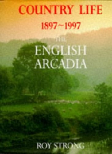 "Country Life, 1987- 1997: The English Arcadia : 100 Years of ""Country Life"" By Sir Roy Strong"