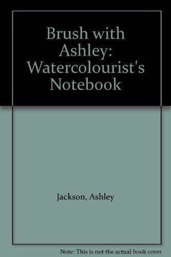 Brush with Ashley: Watercolourist's Notebook by Ashley Jackson