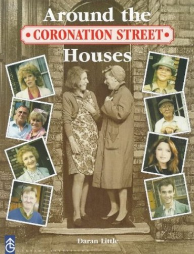 Coronation Street:Around the Houses by Daran Little