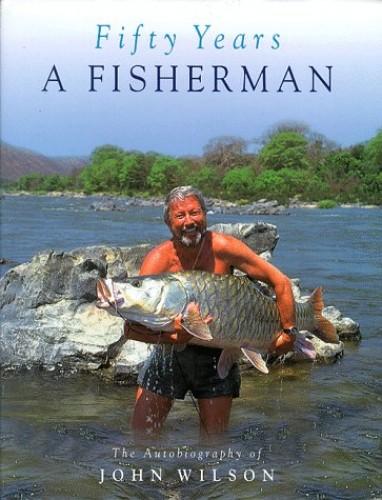 Fifty Years a Fisherman By John Wilson