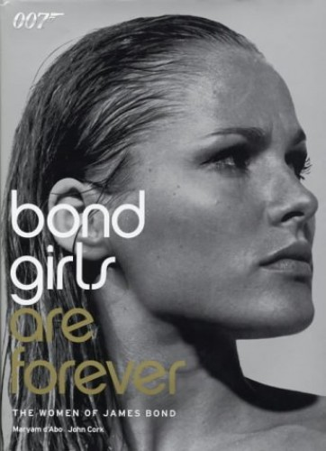 Bond Girls Are Forever: The Women of James Bond By Maryam D'Abo
