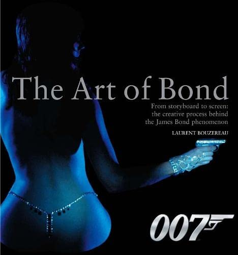The Art of Bond: From Storyboard to Screen: the Creative Process Behind the James Bond Phenomenon by Laurent Bouzereau
