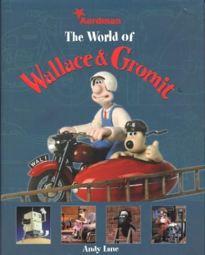 The World of Wallace & Gromit By Andy Lane