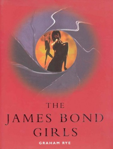 The James Bond Girls by Graham Rye