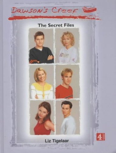 Dawson's Creek:The Secret Files By Tigelaar Liz