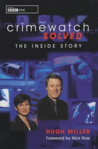 """Crimewatch"" Solved: The Inside Story by Hugh Miller"